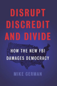 Mike German on his new book: Disrupt, Discredit, and Divide: How the New FBI Damages Democracy.