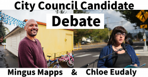 City Council Candidate Debate - Mingus Mapps and Chloe Eudaly