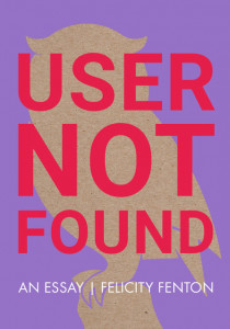 User Not Found : an essay by Felicity Fenton
