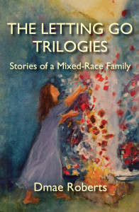 The Letting Go Trilogies: Stories of a Mixed-Race Family