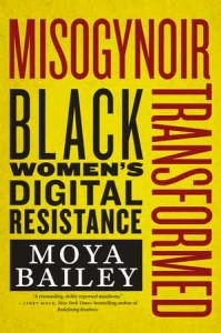 misogynoir transformed by Moya Bailey