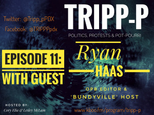 #trippp episode11 Ryan Haas OPB Editor Bundyville podcast host