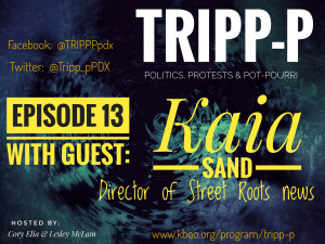 TRIPP-P Episode13 With Guest Kaia Sand, Director of Street Roots news