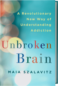 Unbroken Brain: A Revolutionary New Way of Understanding Addiction, by Maia Szalavitz